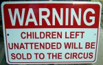 "UNATTENDED CHILDREN SOLD TO CIRCUS on a 12""w x 8""H Aluminum Sign"