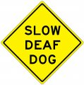 "SLOW DEAF DOG 16.5""x16.5"" Aluminum Will Never Rust Made in USA"